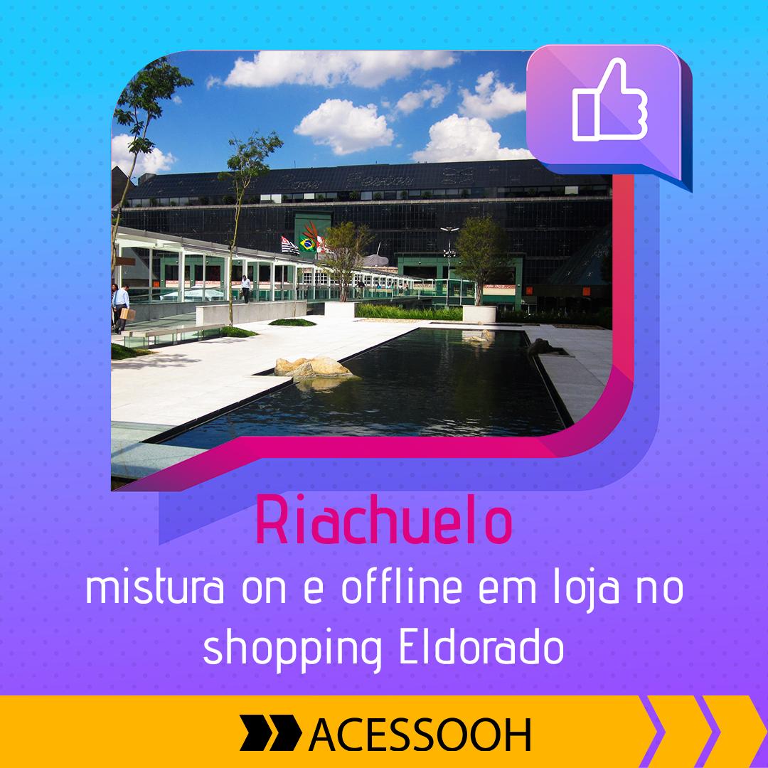 3f0b68429 Acessooh Mídia Out Of Home - Riachuelo mistura canais on e offline em loja  no shopping Eldorado