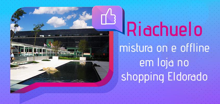 65a4a539a Acessooh Mídia Out Of Home - Riachuelo mistura canais on e offline ...