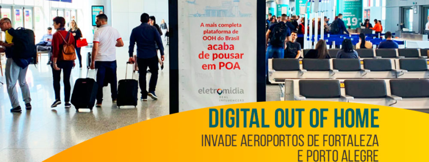 Digital out of home invade aeroportos de Fortaleza e Porto Alegre