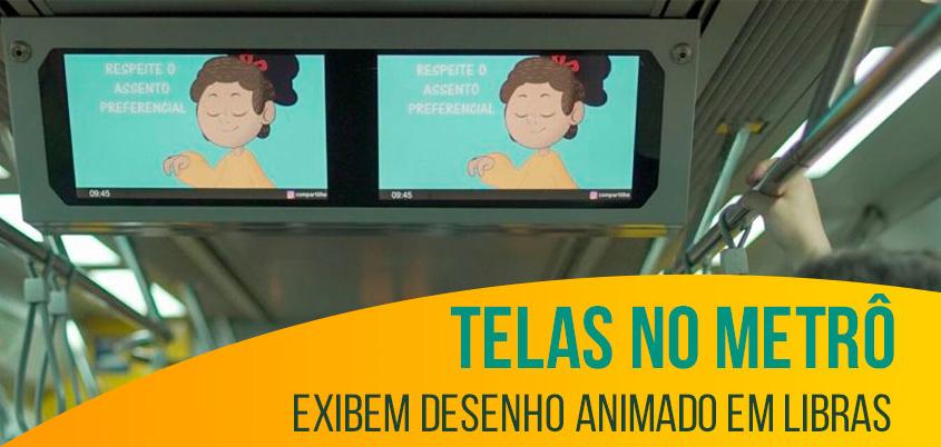Telas no metrô exibem desenho animado em Libras