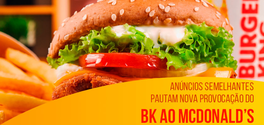 Anúncios semelhantes pautam nova provocação do BK ao McDonald's