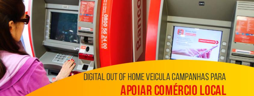 Digital out of home veicula campanhas para apoiar comércio local